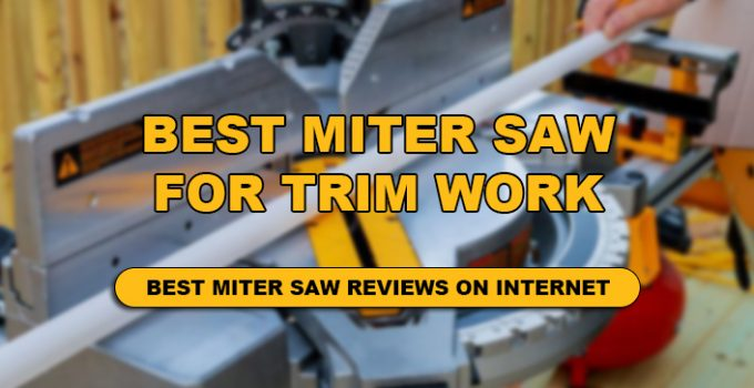 The detail review of 10 BEST MITER SAW FOR TRIM WORK