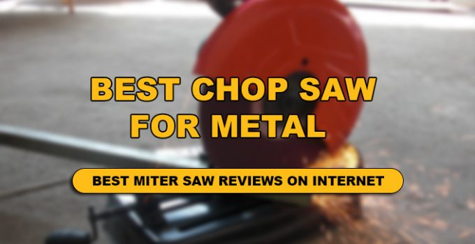 We have done a detailed research on chop saw for metal .