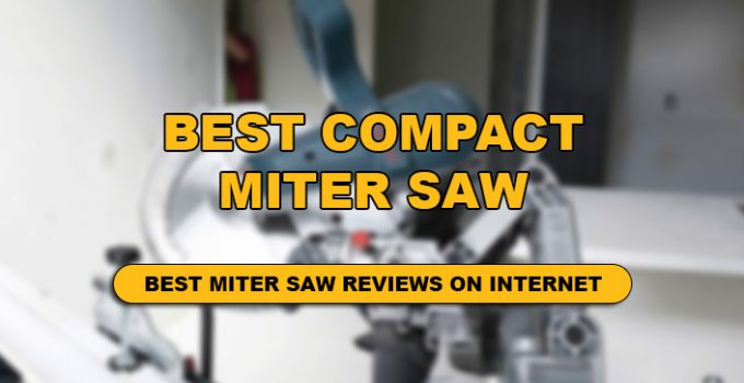 THE DETAIL REVIEW OF COMPACT MITER SAW.