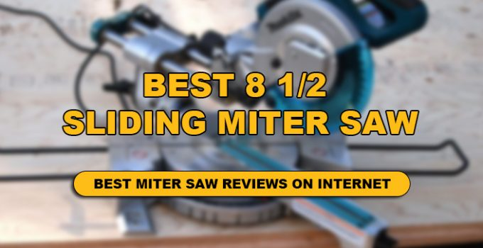 we have done 8 1/2 sliding miter saw review in details.