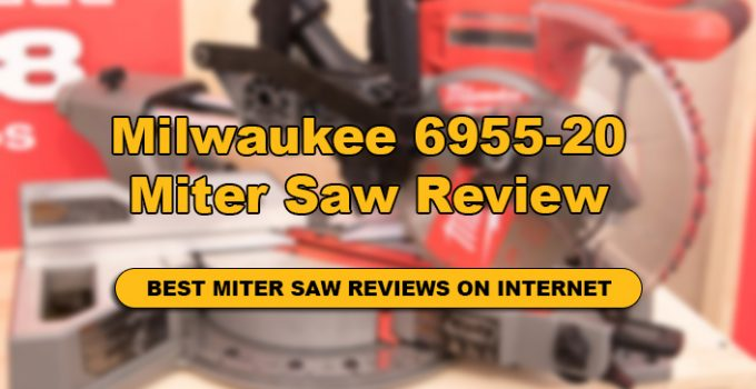 The Detail Review of Milwaukee 6955-20 Miter Saw !