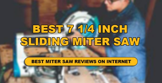 we have reviewed 7 1/4 inch sliding miter saw in detailed.