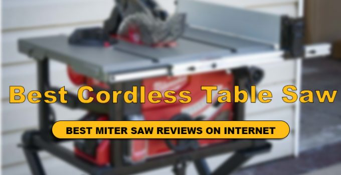 We Have Reviews of Top 10 BEST BATTERY POWERED TABLE SAW in Detail.