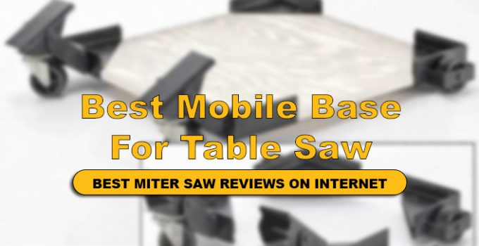 We Have Reviews Top 10 Best Mobile Base For Table Saw in detail.