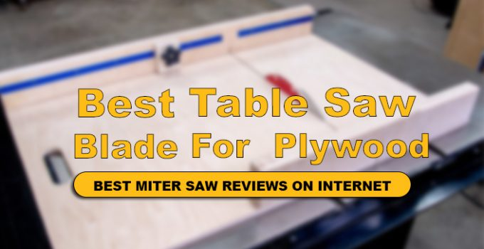 We have reviewed Top 10 Best Table Saw Blade For Cutting Plywood in detail.