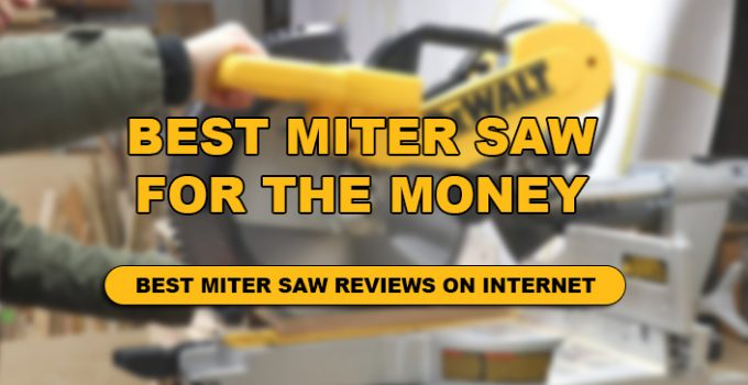 we have done complete research on top 10 Best miter saw for the money.