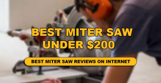 we have review top 10 Best miter saw under $200.