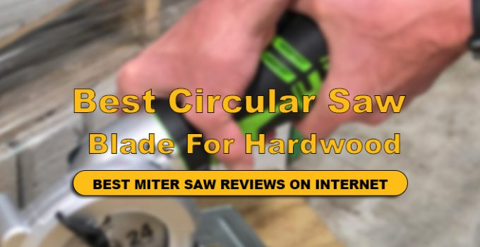 We have reviews top 10 Best Circular Saw Blade For Hardwood in detail.