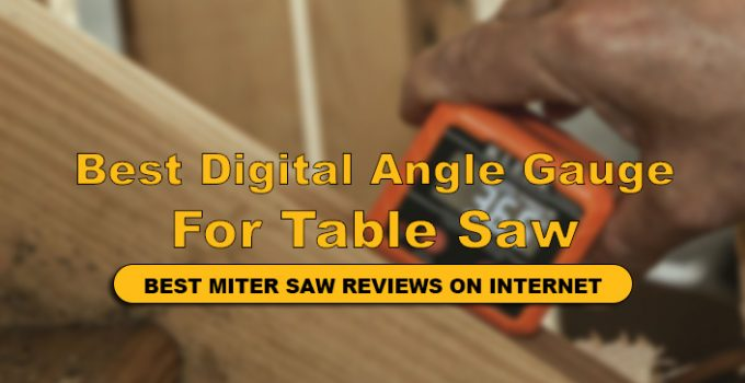 We have reviews Top 10 Best Digital Angle Gauge For Table Saw in detail.