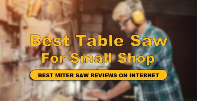 We Have reviewed Top 10 Best Table Saw For Small Shop in detail.