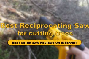 Best reciprocating saw for cutting trees