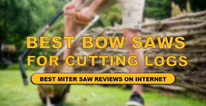 best bow saw for cutting logs