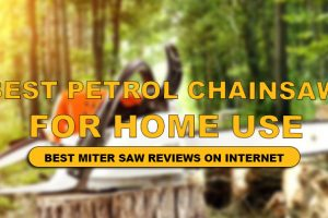 best petrol chainsaw for home use
