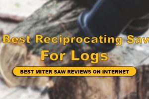 best reciprocating saw for logs